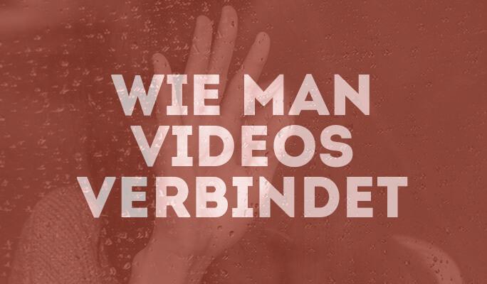 Wie man Videos verbindet