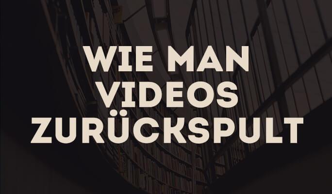 Wie man Videos zurückspult