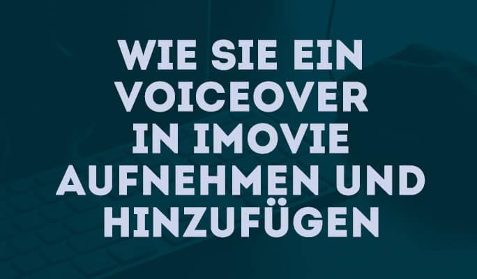 Wie Sie ein VoiceOver in iMovie aufnehmen und hinzufügen