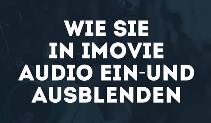 Wie Sie in iMovie Audio ein- und ausblenden
