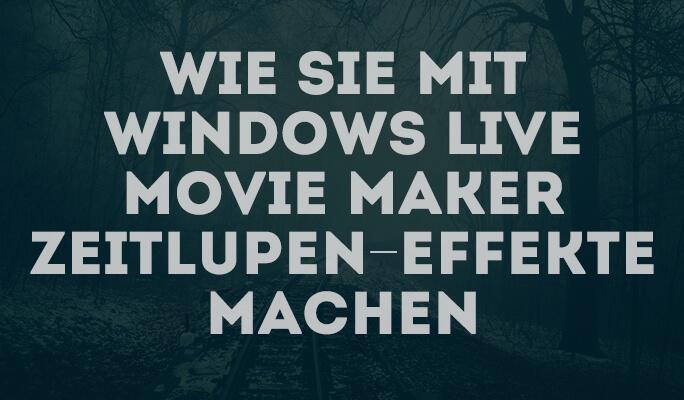Wie Sie mit Windows Live Movie Maker Zeitlupen-Effekte machen