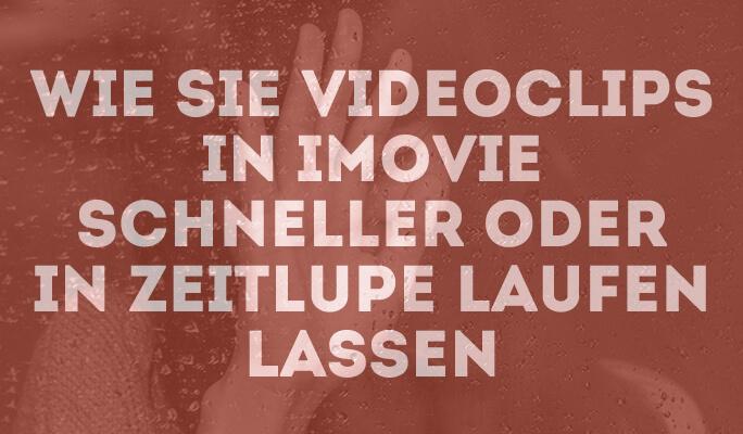 Wie Sie Videoclips in iMovie beschleunigen oder in Zeitlupe laufen lassen