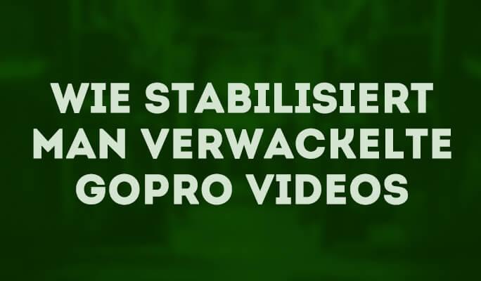 Wie man verwackelte GoPro-Videos stabilisieren kann