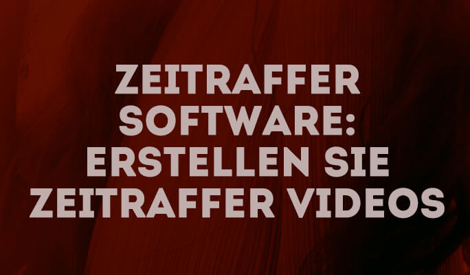 Zeitraffer Software: Erstellen Sie Zeitraffer Videos